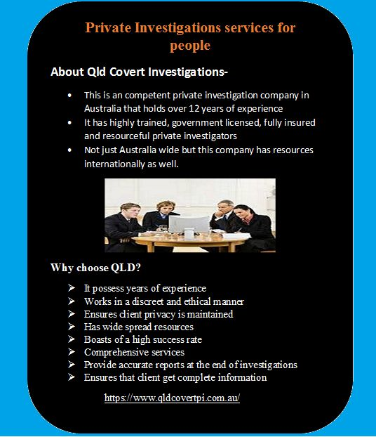Qld Covert Investigations an competent private investigation company in Australia that holds over 12 years of experience, has highly trained, government licensed, fully insured and resourceful private investigators, It provides a wide range of private investigation services