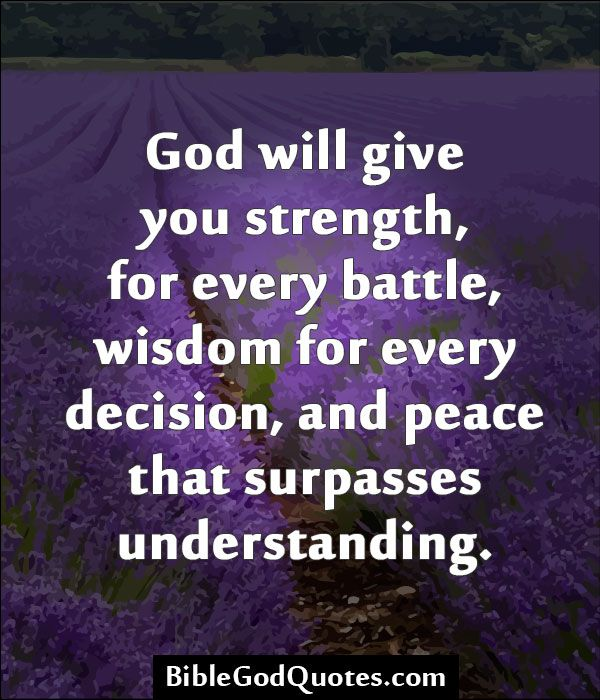 ✞ ✟ BibleGodQuotes.com ✟ ✞  God will give you strength, for every battle, wisdom…
