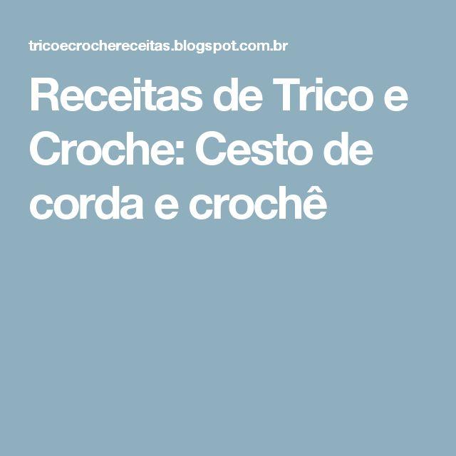 Receitas de Trico e Croche: Cesto de corda e crochê