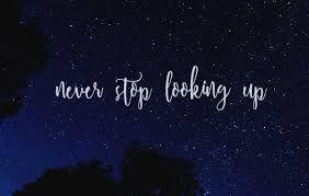 Картинки по запросу never stop looking up