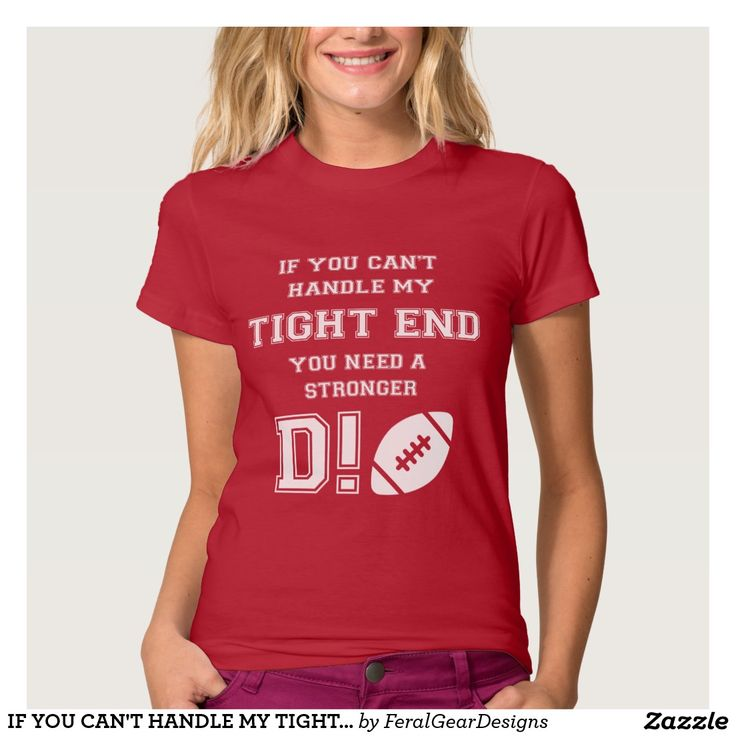 IF YOU CAN'T HANDLE MY TIGHT END. YOU NEED A ..... T SHIRT #football #nfl #gameday