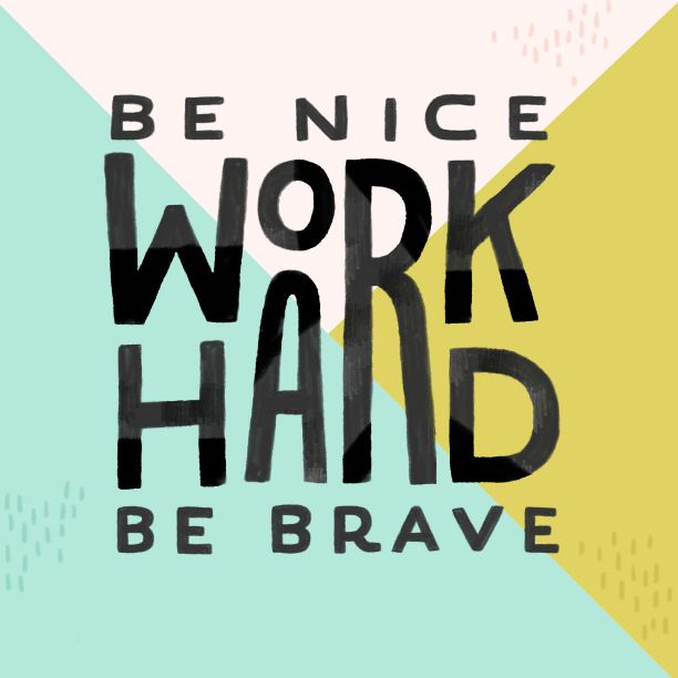 be nice work hard be brave - hand lettering