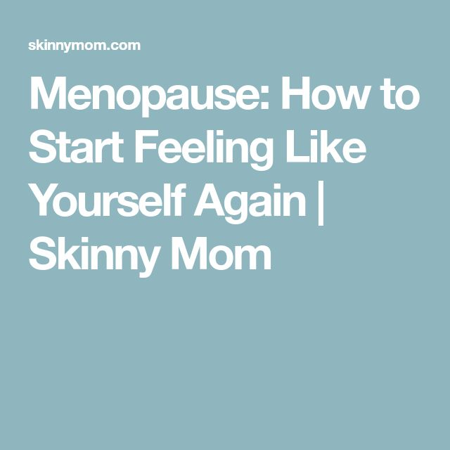 Menopause: How to Start Feeling Like Yourself Again | Skinny Mom