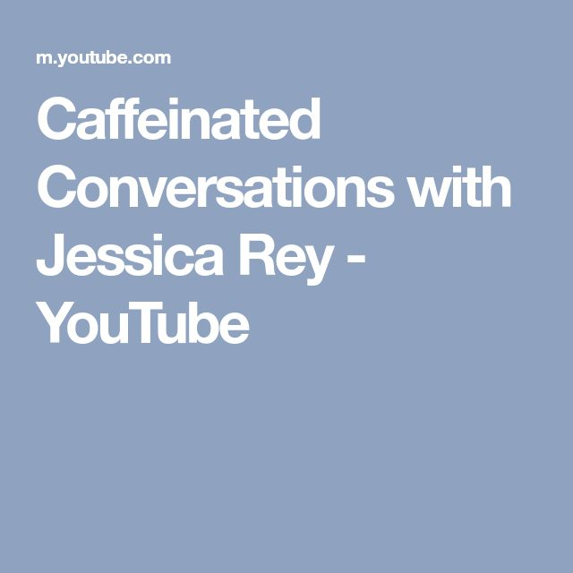 Caffeinated Conversations with Jessica Rey - YouTube