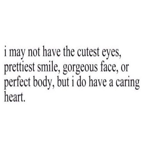 I May Not Have The Cutest Eyes Or Prettiest Smile Gorgeous Face Or