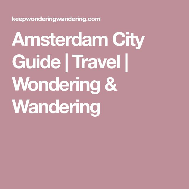 Amsterdam City Guide | Travel | Wondering & Wandering
