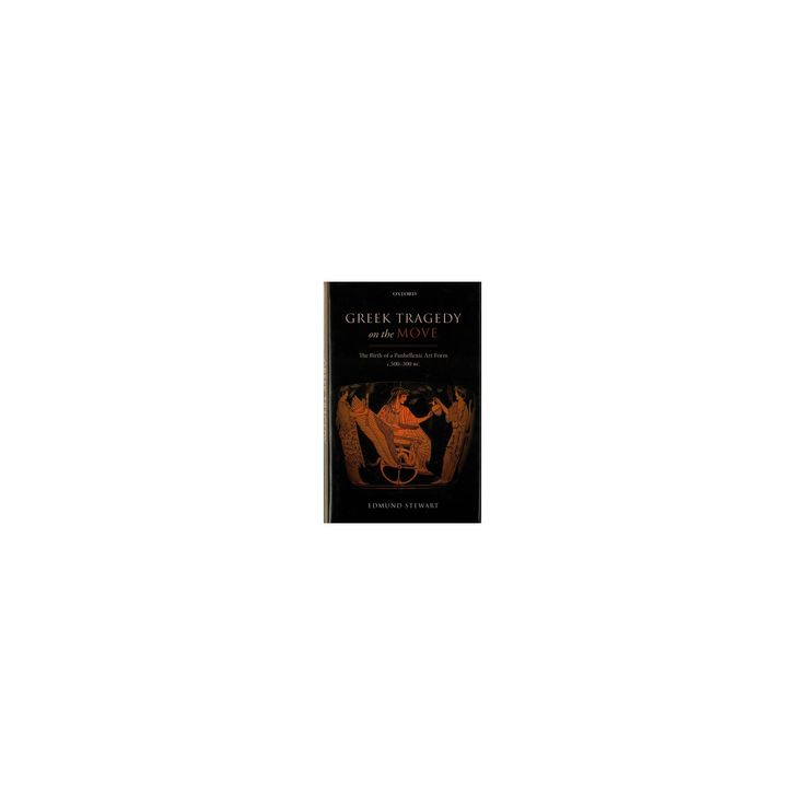Greek Tragedy on the Move : The Birth of a Panhellenic Art Form c.500-300 BC (Hardcover) (Edmund