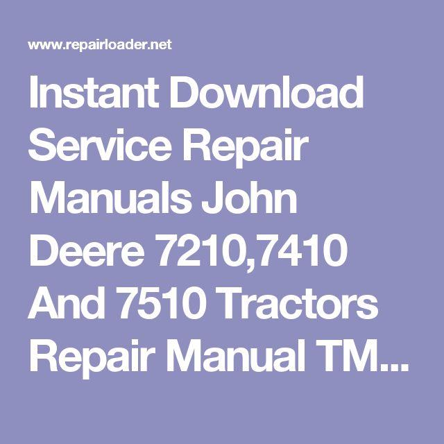 Instant Download Service Repair Manuals John Deere 7210,7410 And