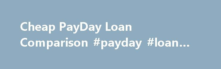 Cheap PayDay Loan Comparison #payday #loan #help http://loans.nef2.com/2017/04/29/cheap-payday-loan-comparison-payday-loan-help/  #cheapest payday loans # Cheap PayDay Loan Comparison Cheap payday loan? This would be hard to get. the truth is it isn't and never was or will be. Even a lower cost loan is far from being cheap – see…  Read more