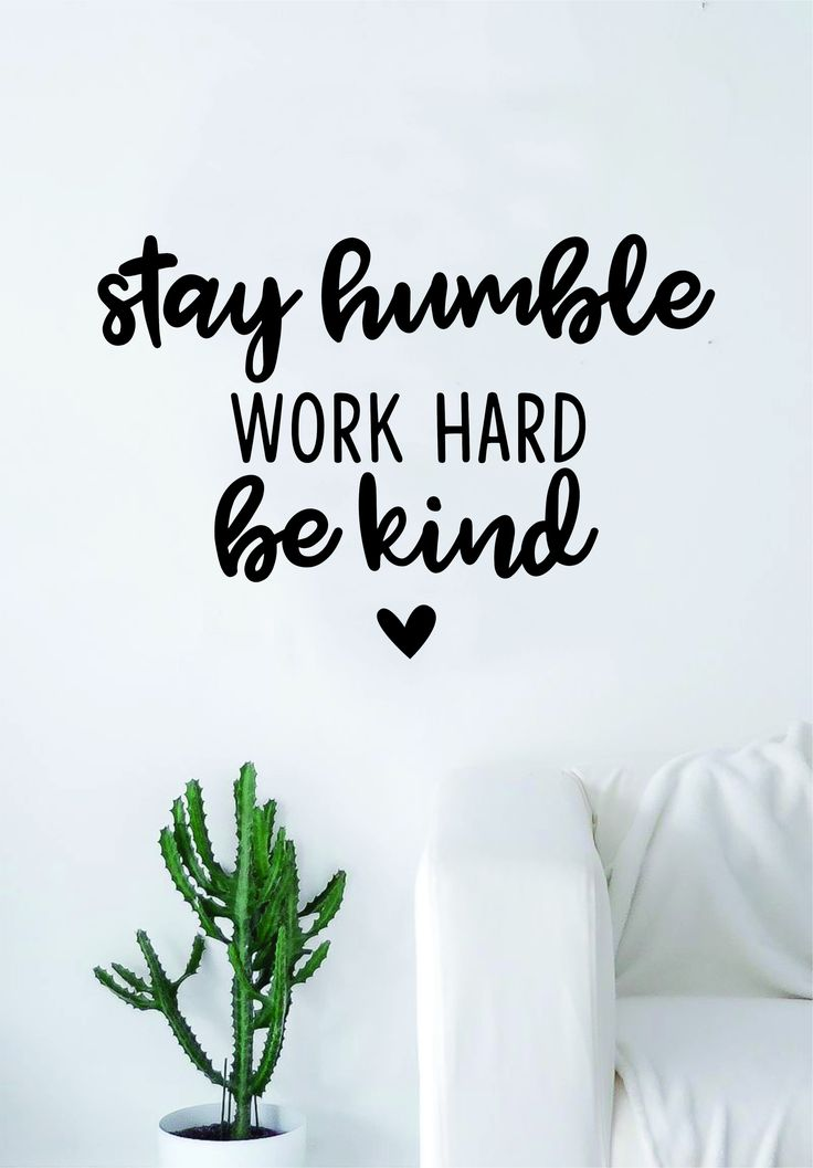 Stay Humble Work Hard Be Kind Quote Wall Decal Sticker Bedroom Living Room Art Vinyl Beautiful Inspirational Cute Motivational Teen Heart