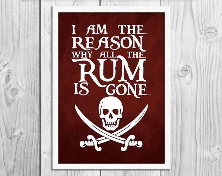 I Am The Reason Why All The Rum Is Gone - Pirate Art Print Poster - DIGITAL DOWNLOAD - Wall Decor, Inspirational Print, Home Decor, Gift - pinned by pin4etsy.com