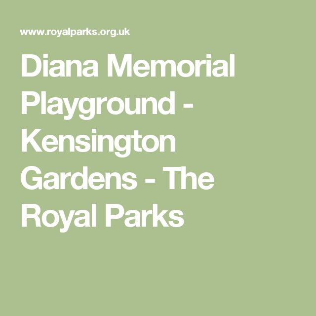 Diana Memorial Playground             - Kensington Gardens            - The Royal Parks  *expect to line up after 10:30 am on a nice day *there is a cafe