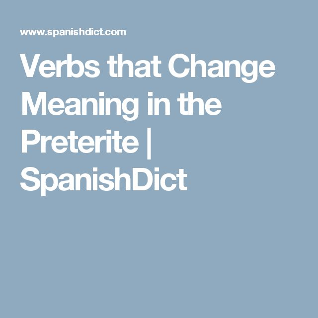 Verbs that Change Meaning in the Preterite   SpanishDict