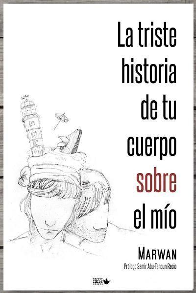 La triste historia de tu cuerpo sobre el mío, Marwan, Literatura universal: narrativa, poesía y teatro - Libro en Fnac.es