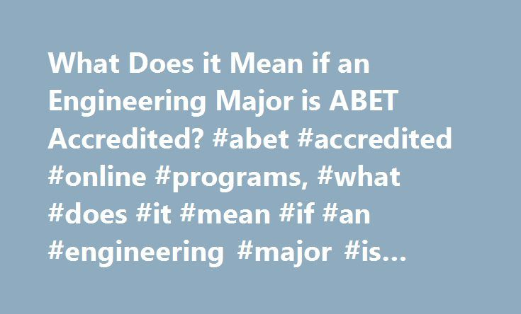 What Does it Mean if an Engineering Major is ABET Accredited? #abet #accredited #online #programs, #what #does #it #mean #if #an #engineering #major #is #abet #accredited? http://puerto-rico.remmont.com/what-does-it-mean-if-an-engineering-major-is-abet-accredited-abet-accredited-online-programs-what-does-it-mean-if-an-engineering-major-is-abet-accredited/  # What Does IT Mean if an Engineering Major Is ABET Accredited? If you're wondering whether an engineering program meets a high standard…