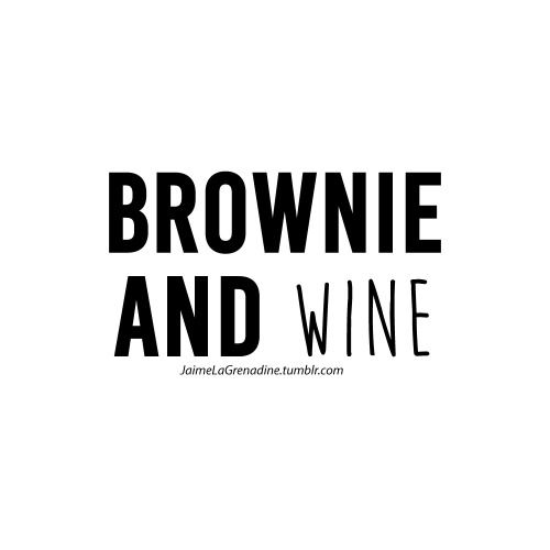 Brownie and Wine - #JaimeLaGrenadine #citation #punchline #brownie #wine #bonnieandclyde