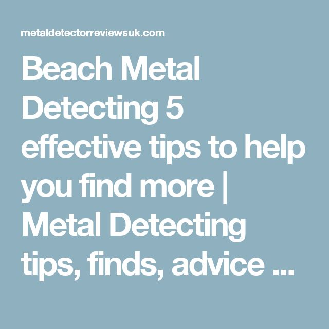 Beach Metal Detecting 5 effective tips to help you find more | Metal Detecting tips, finds, advice and news!