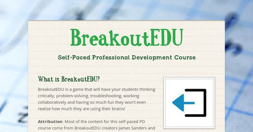 This site is a Self-Paced Professional Development Course. What is BreakoutEDU? BreakoutEDU is a game that will have your students thinking critically, problem-solving, troubleshooting, working...