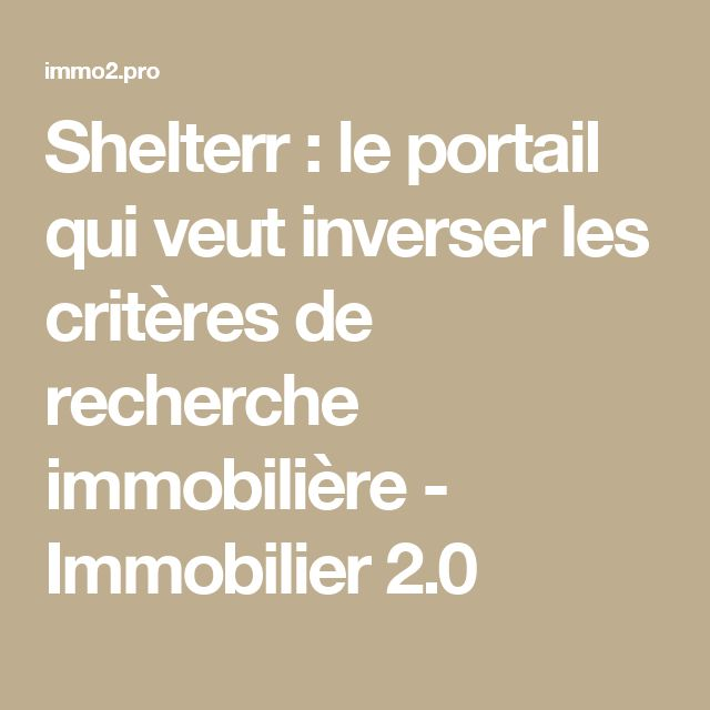 Shelterr : le portail qui veut inverser les critères de recherche immobilière - Immobilier 2.0
