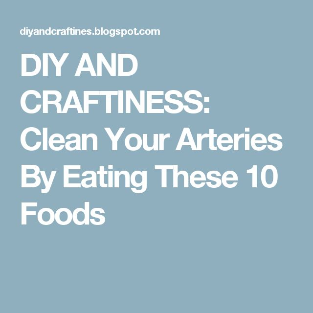 DIY AND CRAFTINESS: Clean Your Arteries By Eating These 10 Foods