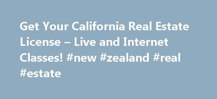 Get Your California Real Estate License – Live and Internet Classes! #new #zealand #real #estate http://malaysia.remmont.com/get-your-california-real-estate-license-live-and-internet-classes-new-zealand-real-estate/  #real estate classes online # Get Your California Real Estate License For thosewho want to get a California real estate license, the Devlin Real Estate School live class program is the way to obtain your license faster, start the business sooner, and earn your first commission…