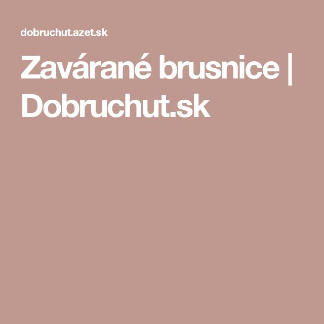 Zavárané brusnice | Dobruchut.sk