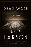 "Dead Wake: The Last Crossing of the Lusitania by Erik Larson. Gripping and important, ""Dead Wake"" captures the sheer drama and emotional power of a disaster whose intimate details and true meaning have long been obscured by history."