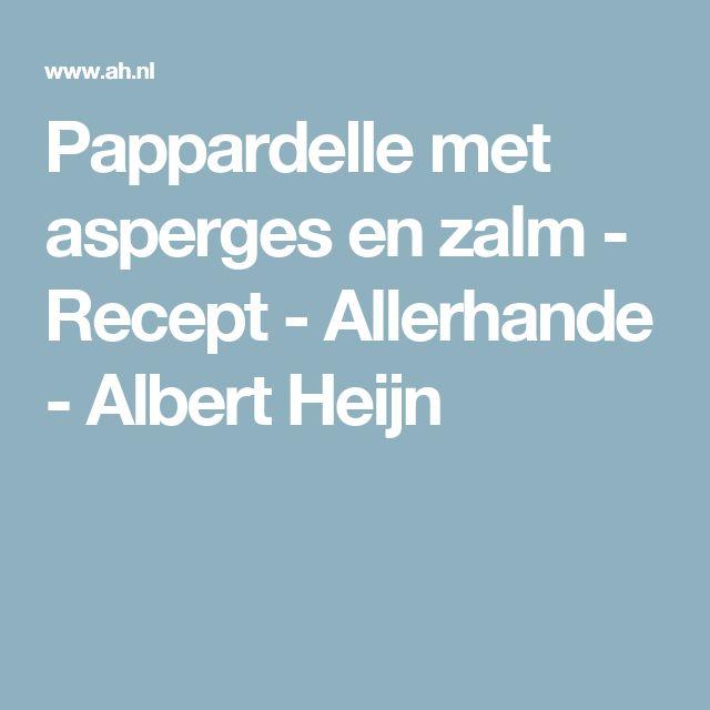 Pappardelle met asperges en zalm - Recept - Allerhande - Albert Heijn