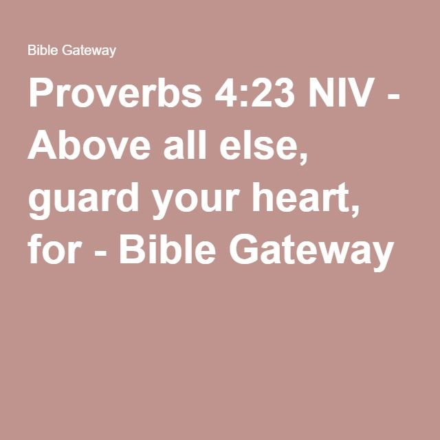 Proverbs 4:23 NIV - Above all else, guard your heart, for - Bible Gateway