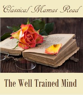 Living and Learning at Home: Classical Mamas Read - The Well Trained Mind: Chs. 6-7