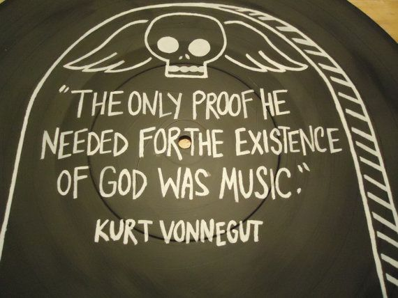 """Kurt Vonnegut Quote Painted Vinyl Record by valderie on Etsy    """"The only proof he needed for the existence of god was music"""""""