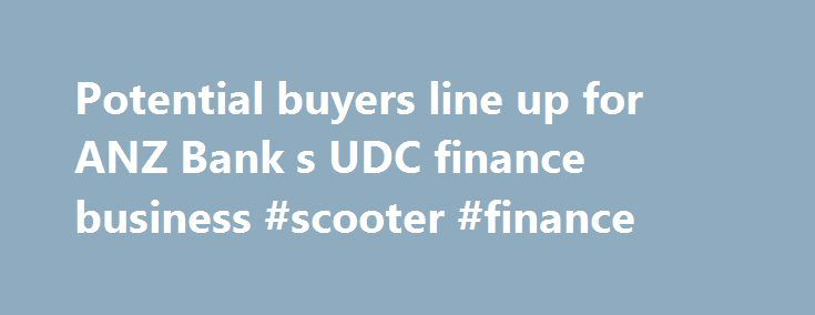Potential buyers line up for ANZ Bank s UDC finance business #scooter #finance http://finances.nef2.com/potential-buyers-line-up-for-anz-bank-s-udc-finance-business-scooter-finance/  #udc finance # Potential buyers line up for ANZ Bank s UDC finance business Private equity buyers would have an advantage over banks in bidding for ANZ Bank New Zealand's UDC Finance business because they would not be bound by capital adequacy ratio requirements, says First NZ Capital in analysis that suggests…