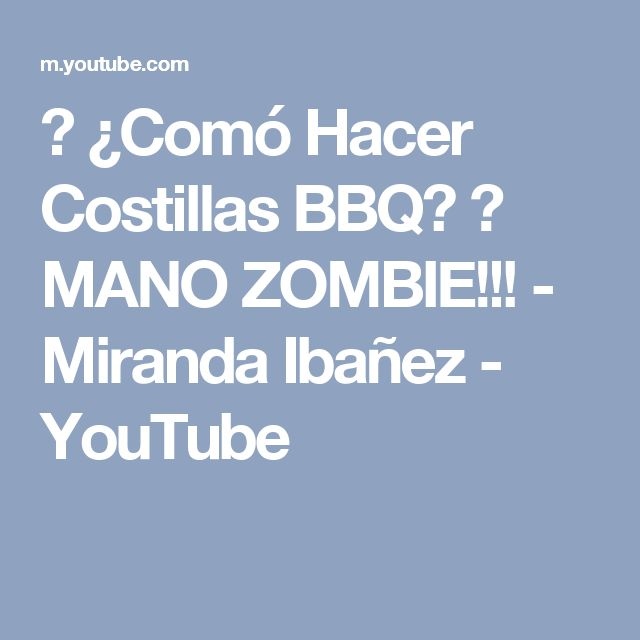 ➾ ¿Comó Hacer Costillas BBQ? ✞ MANO ZOMBIE!!! - Miranda Ibañez - YouTube