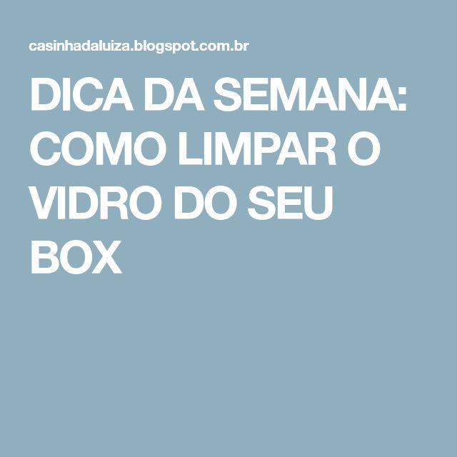 DICA DA SEMANA: COMO LIMPAR O VIDRO DO SEU BOX