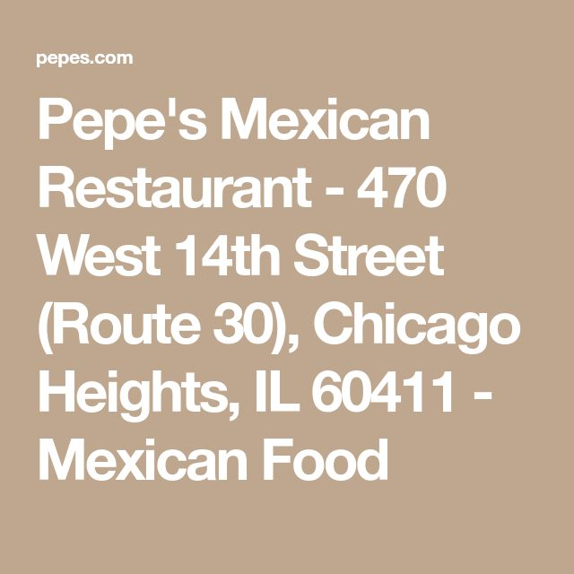Pepe's Mexican Restaurant - 470 West 14th Street (Route 30), Chicago Heights, IL 60411 - Mexican Food