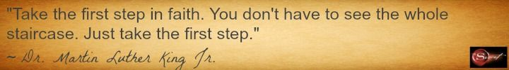 """Take the first step in faith. You don't have to see the whole staircase. Just take the first step."""