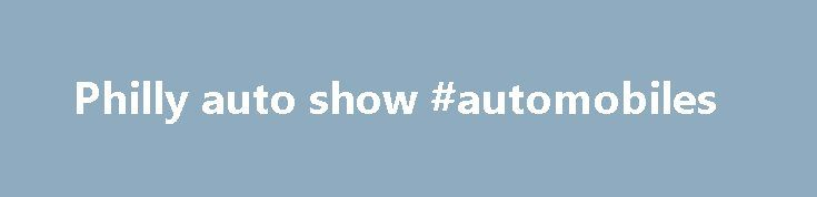 Philly auto show #automobiles http://remmont.com/philly-auto-show-automobiles/  #philly auto show # Philadelphia Auto Show | January 31 – February 8, 2015 The 2015 Auto Show returns to the Pennsylvania Convention Center (1101 Arch Street, Philadelphia PA 19107) Saturday, January 31 – Sunday, February 8. Below, customers can find event and service information, ticket prices, and SEPTA discount information. Before you head out the door, check System Status for real-time service information…
