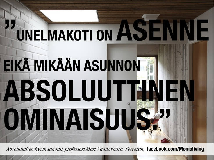 A dream home is an attitude, not an absolute. – professor Mari Vaattovaara (freely translated from Finnish)