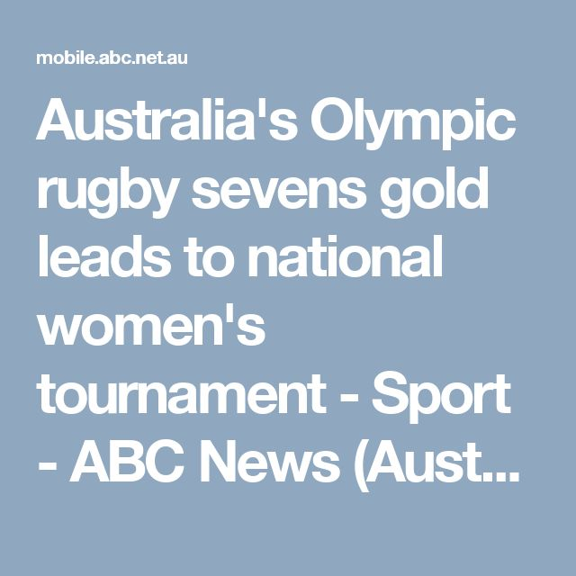 Australia's Olympic rugby sevens gold leads to national women's tournament - Sport - ABC News (Australian Broadcasting Corporation)