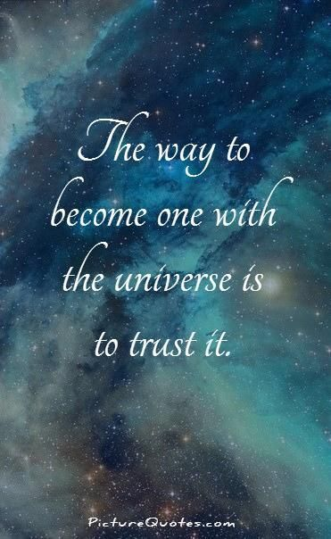 The way to become one with the universe is to trust it. Picture Quotes. All I…