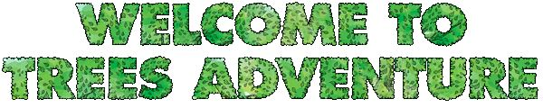 welcome to trees adventure