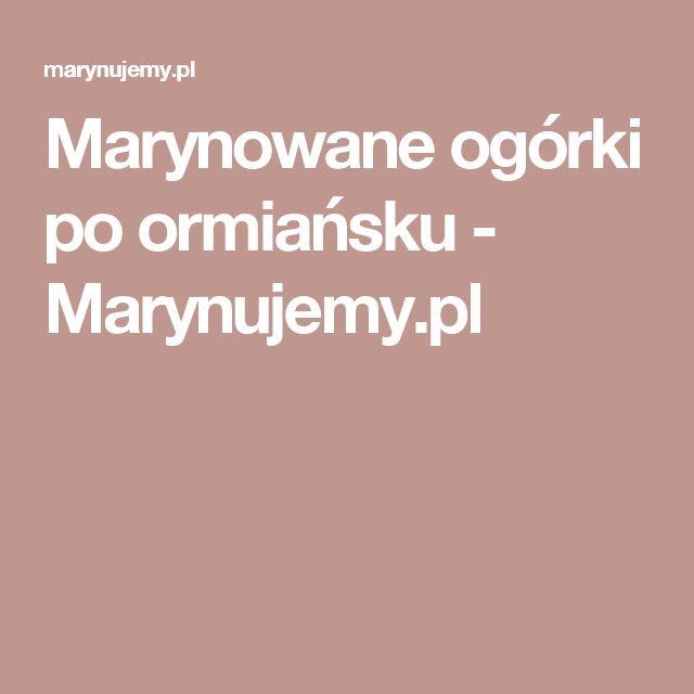 Marynowane ogórki po ormiańsku - Marynujemy.pl