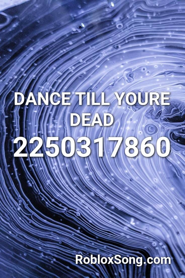 Dance Till Youre Dead Roblox Id Roblox Music Codes