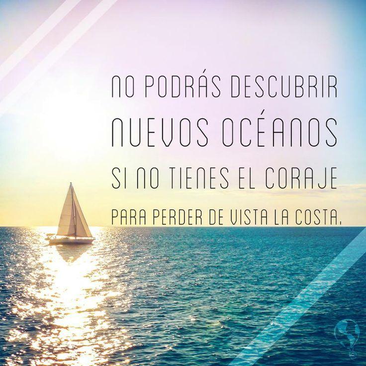 Frase de inspiración para emprender. Sal de tu zona de comfort. No podrás descubrir nuevos océanos si no tienes el coraje de perder de vista la costa.