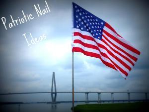 Nail Art: Patriotic Nail Ideas!