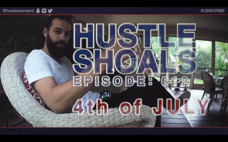 Hustle Shoals Ep.012: 4th of July