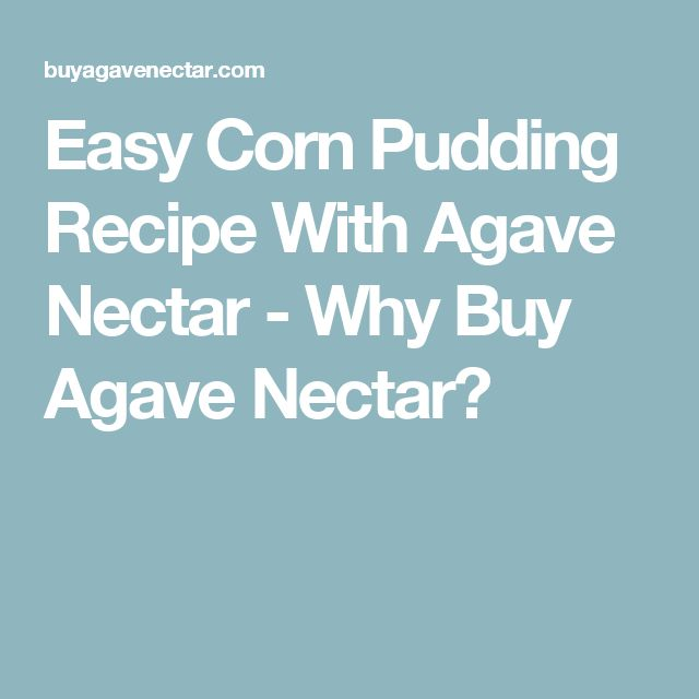 Easy Corn Pudding Recipe With Agave Nectar - Why Buy Agave Nectar?
