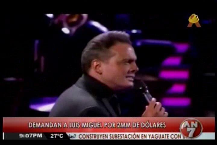 Demandan A Luis Miguel Por 2mm De Dólares #Video