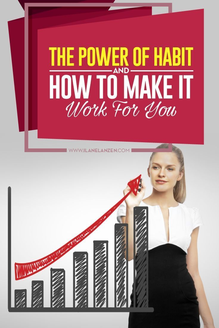 The power of habit | http://www.ilanelanzen.com/personaldevelopment/the-power-of-habit-and-how-to-make-it-work-for-you/