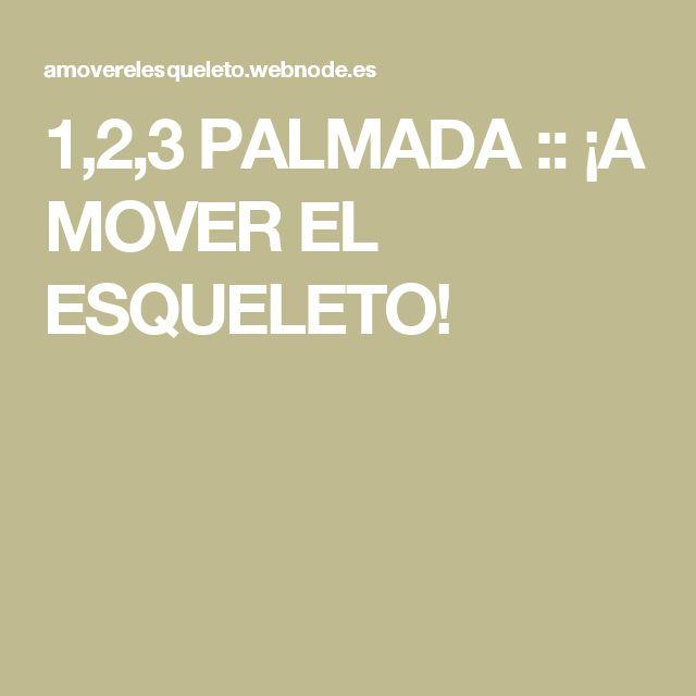 1,2,3 PALMADA :: ¡A MOVER EL ESQUELETO!
